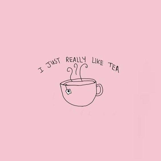 I just really like tea.