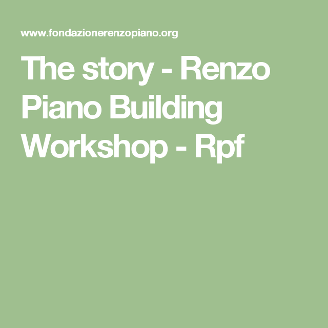 The story - Renzo Piano Building Workshop - Rpf