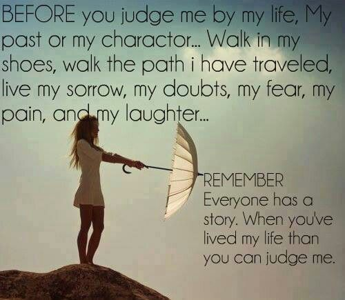 Before You Judge Me By My Life My Past Or My Character Walk In