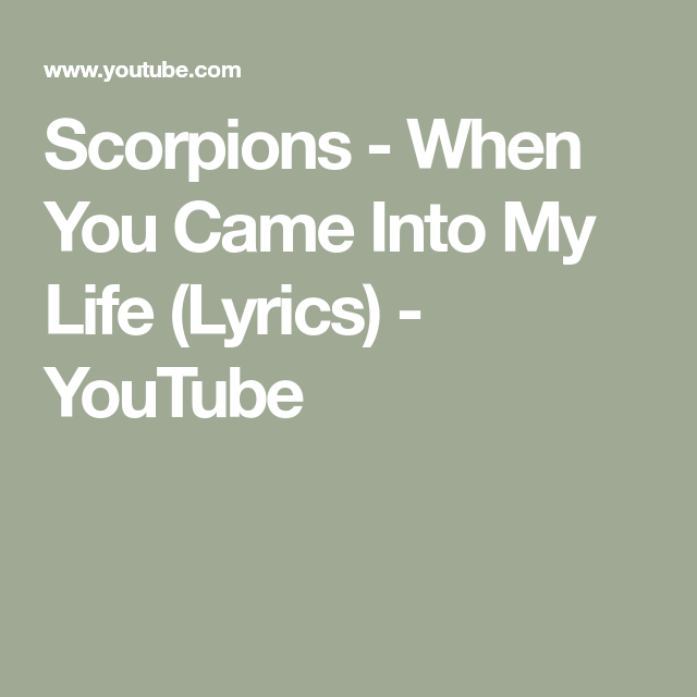 Scorpions When You Came Into My Life Lyrics Youtube Life Lyrics Lyrics Life