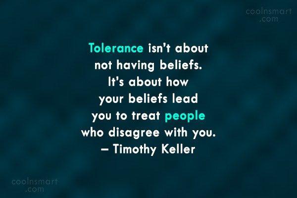 Tolerance Quote: Tolerance isn't about not having beliefs. It's ...