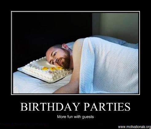 Birthday Parties  Demotivational Posters Pinterest Demotivational Posters And Humor
