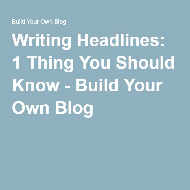 Writing Headlines: 1 Thing You Should Know - Build Your Own Blog