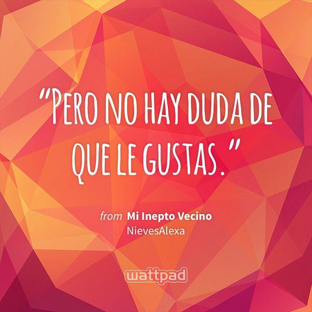 """Pero no hay duda de que le gustas."" - from Mi Inepto Vecino (on Wattpad) https://www.wattpad.com/61257607?utm_source=ios&utm_medium=pinterest&utm_content=share_quote&%26wp_page=quote&wp_uname=Noeero&wp_originator=XY9mgqZAVn4QXnO5n%2FeClejf8f10MUjuiBMAuKmWHbjPVWnrJDZr%2BHlVtbWHk4xzUatxMabns3gODuNhVU6ZM9V3eoL5y%2B0fMxp8t6UxniDt032fMSPrDpU3VLm6P2so #quote #wattpad"