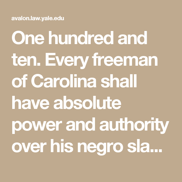 One hundred and ten. Every freeman of Carolina shall have absolute power and authority over his negro slaves, of what opinion or religion soever....