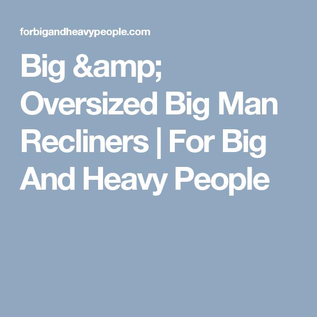 Big u0026 Oversized Big Man Recliners | For Big And Heavy People  sc 1 st  Pinterest & Big u0026 Oversized Big Man Recliners | For Big And Heavy People | Buy ... islam-shia.org