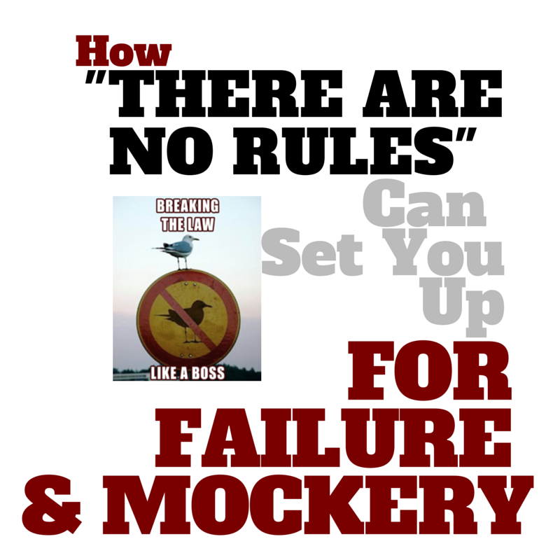 How The THERE ARE NO RULES Rule Can Set You Up For Failure And Mockery #amwriting #write #MondayBlogs