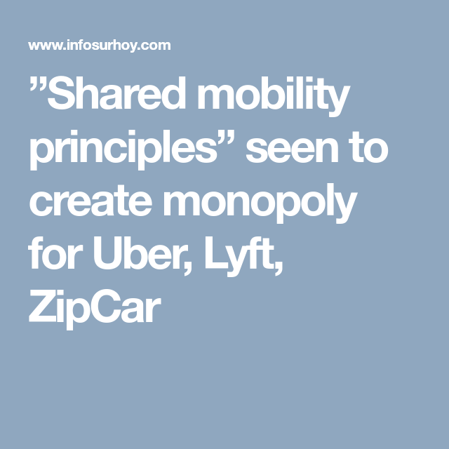 """Shared mobility principles"""" seen to create monopoly for Uber, Lyft"""