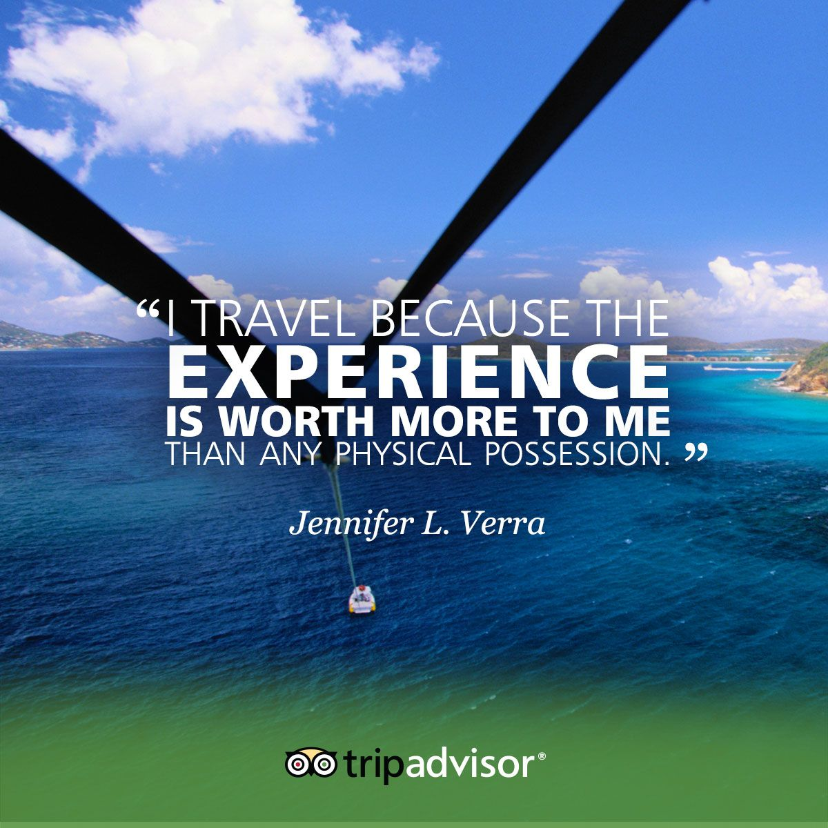 """""""I travel because the experience is worth more to me than any physical possession."""" -Jennifer L. Verra #whywetravel"""