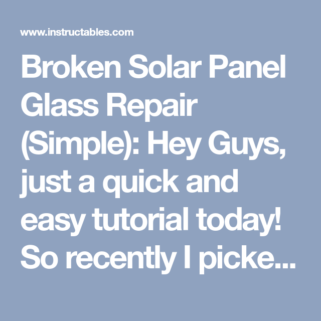 Broken Solar Panel Glass Repair Simple Hey Guys Just A Quick And Easy Tutorial Today So Recently I Picked Up These Two 10 Glass Repair Solar Panels Repair