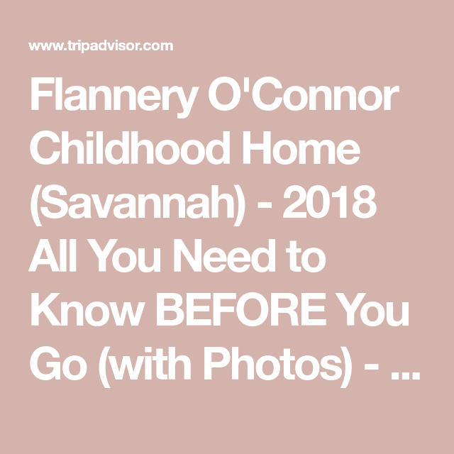 Flannery O Connor Childhood Home Savannah 2018 All You Need To Know Before You Go With Photos Tripadvisor Savannah Chat Flannery O Connor Trip Advisor