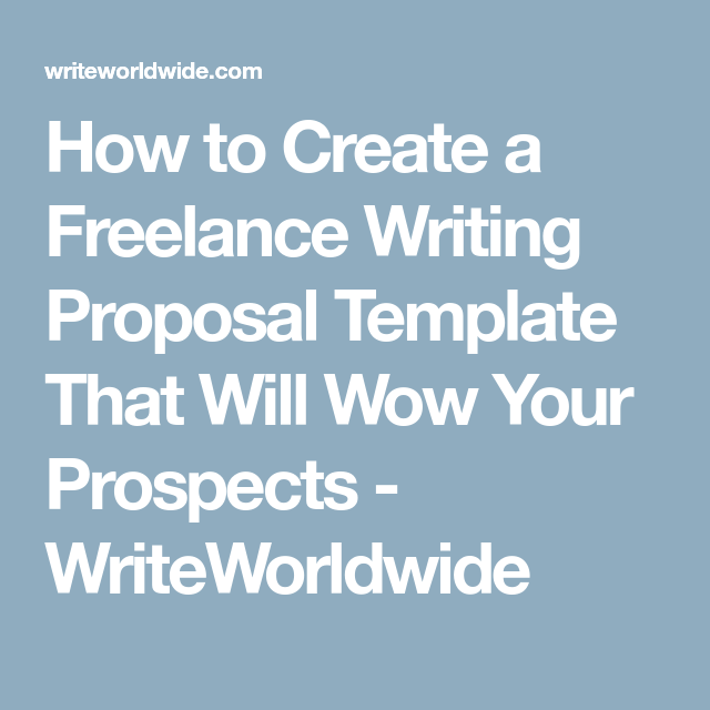 How To Create A Freelance Writing Proposal Template That Will Wow