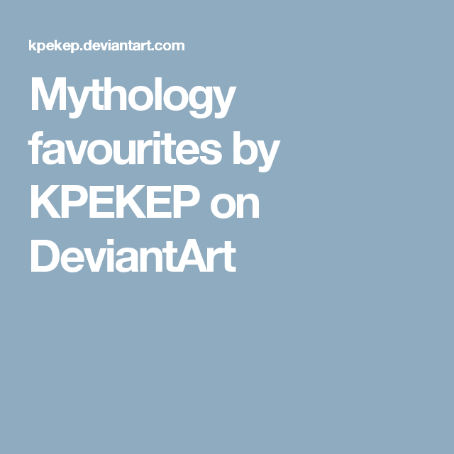 Mythology favourites by KPEKEP on DeviantArt