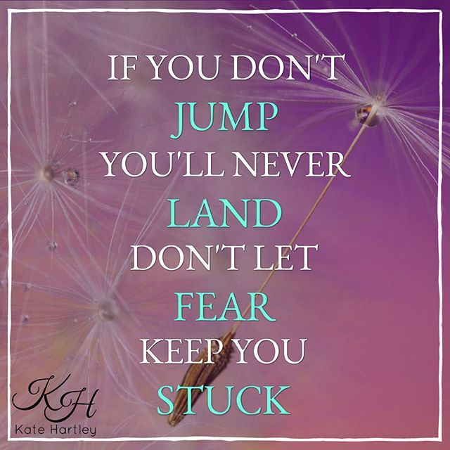 If You Don T Jump You Ll Never Land Don T Let Fear Keep You Stuck The Problem Is We All Face Fear And Once You Star Inspirational Quotes Life Quotes Words