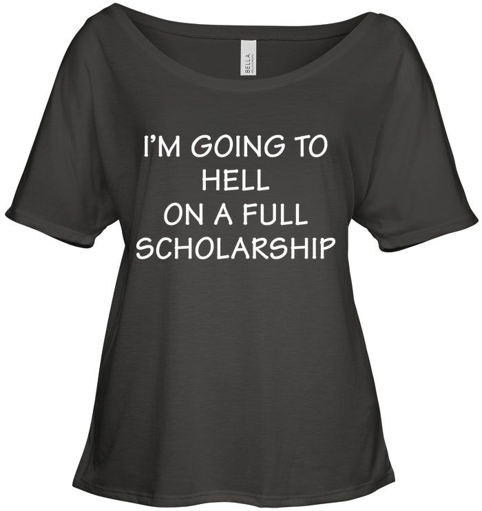 I M Going To Hell On A Full Scholarship Funny Shirts For