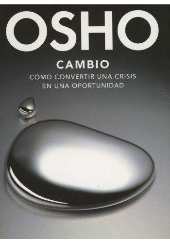 Cambio Como Convertir Una Crisis En Una Oportunidad Osho Libros De Osho Osho Pdf