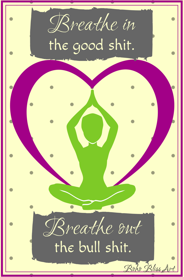 Breathe in the good shit. Breath out the bullshit. Quote for holistic  health.