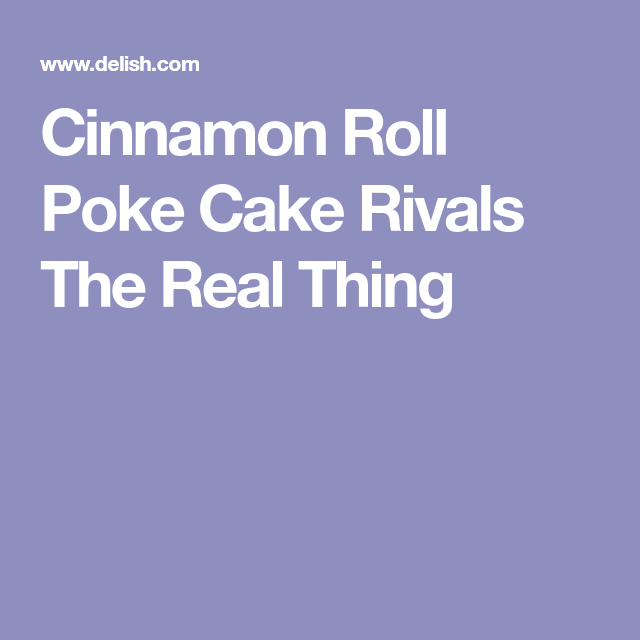 If You Do One Thing This Weekend, Bake This Cinnamon Roll Poke Cake