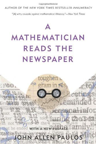 A Mathematician Reads The Newspaper By John Allen Paulos Mathematician Read Newspaper Ebook