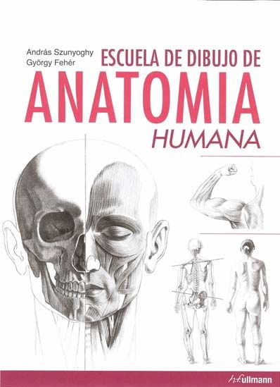 escuela de dibujo de anatomia humana-andras szunyoghy-gyorgy feher ...