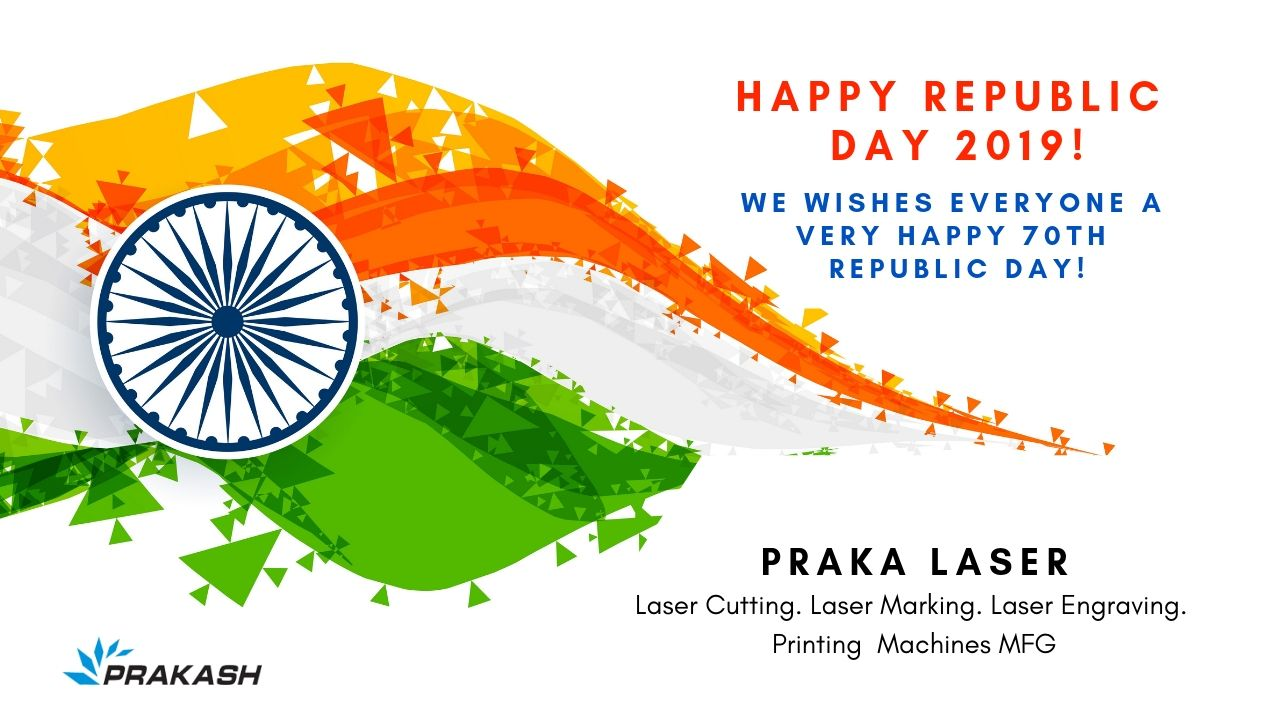 Prakash Laser Wishes Everyone A Very Happy Happy 70th Republic Day We Celebrate This Republic Day 2019 With You As The Pride O Republic Day Laser Marking Day