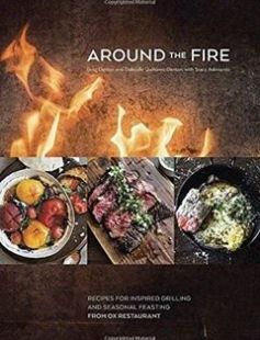 Around the fire recipes for inspired grilling and seasonal feasting around the fire recipes for inspired grilling and seasonal feasting from ox restaurant free download by greg denton gabrielle quinez denton stacy forumfinder Image collections