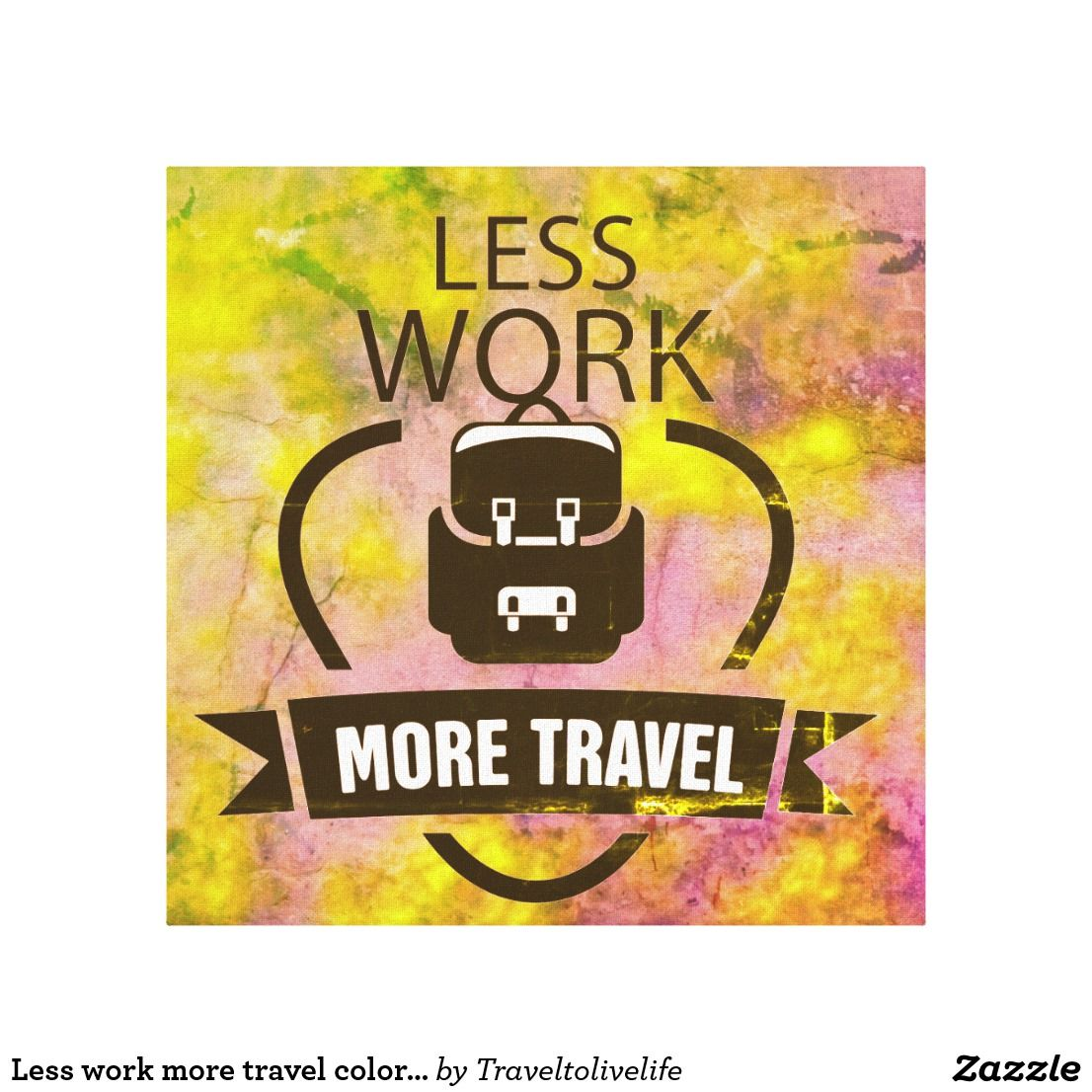 Less work more travel colorful textured wall art | Imagination and ...