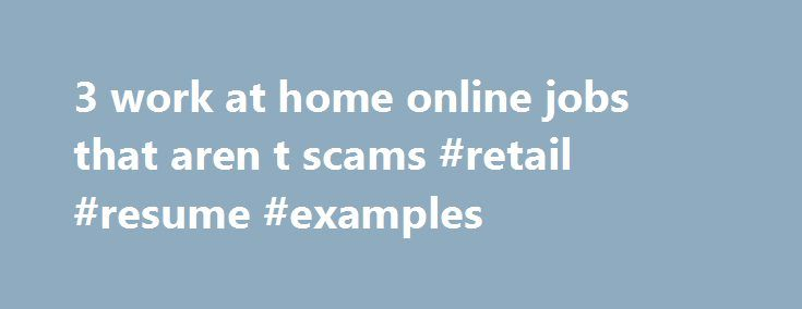 3 work at home online jobs that aren t scams #retail #resume - retail resume