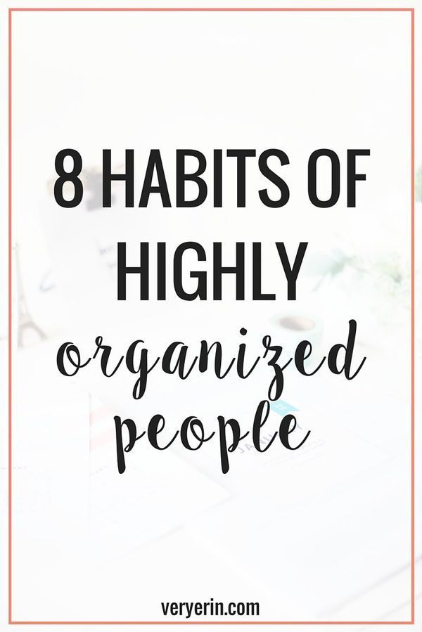 8 Habits of Highly Organized People  Very Erin 8 Habits of Highly Organized People