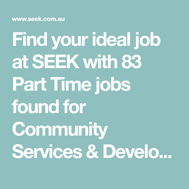 Find Your Ideal Job At Seek With 83 Part Time Jobs Found For Community Services Development Aged Disability Support 3 Mo Service Jobs Job Part Time Jobs