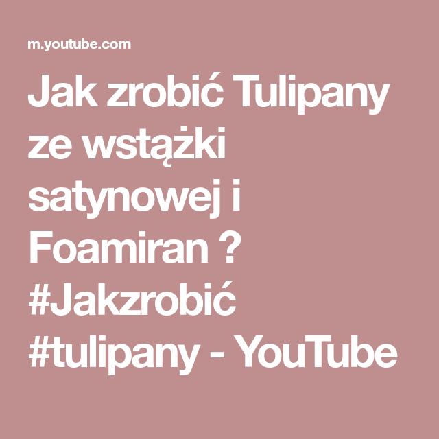 Jak Zrobic Tulipany Ze Wstazki Satynowej I Foamiran Jakzrobic Tulipany Youtube Make It Yourself Blog Instagram
