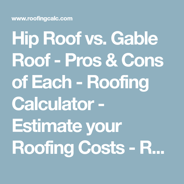 Hip Roof Vs Gable Roof  Pros  Cons Of Each  Roofing Calculator