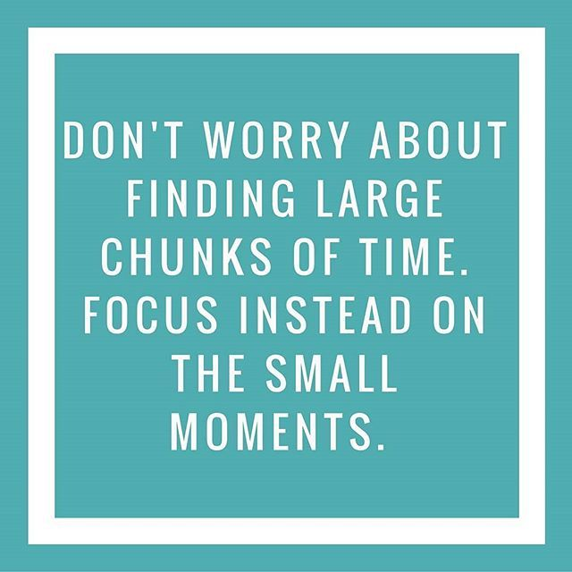 Don't worry about finding large chunks of time. Focus in stead on the small moments. Creative living is built from huge ah-ha moments that rock your world; creative living is embracing creativity (even in the smallest amounts) every single day and express
