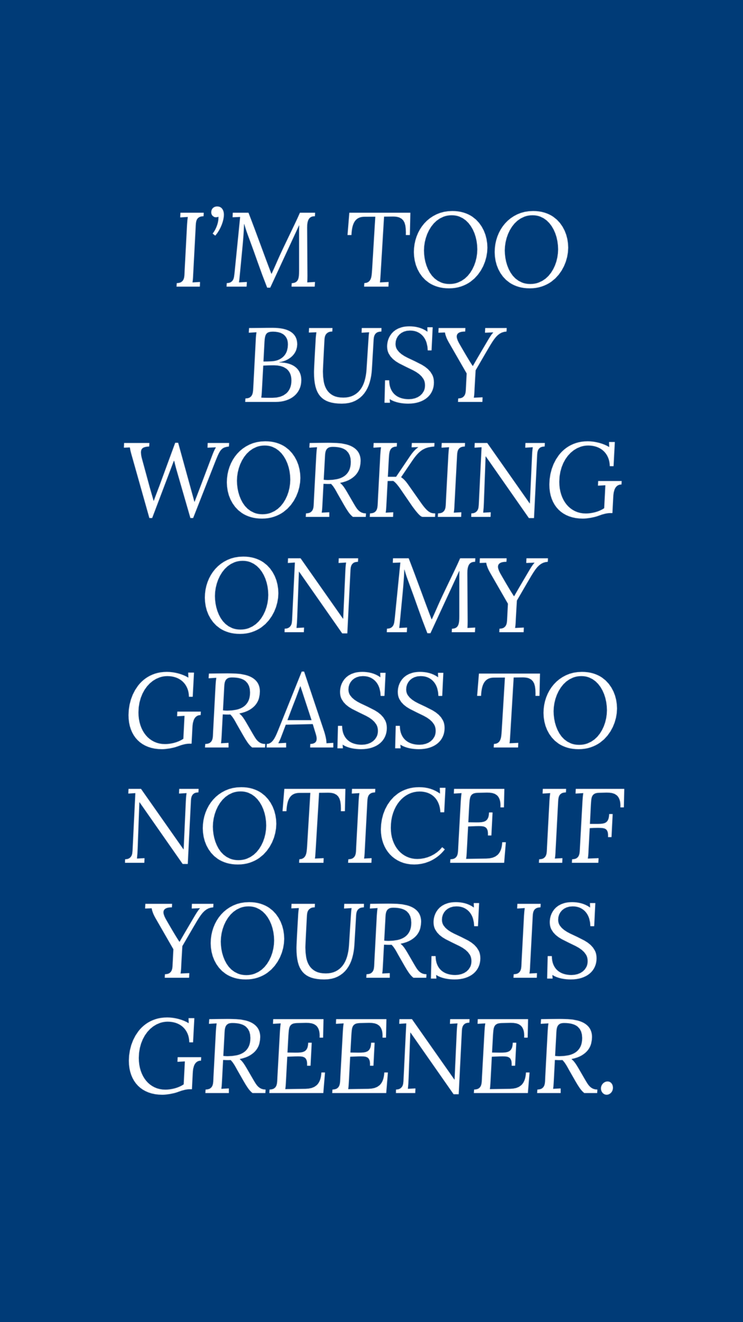 Inspirational quotes, worry about yourself, grass is greener ...