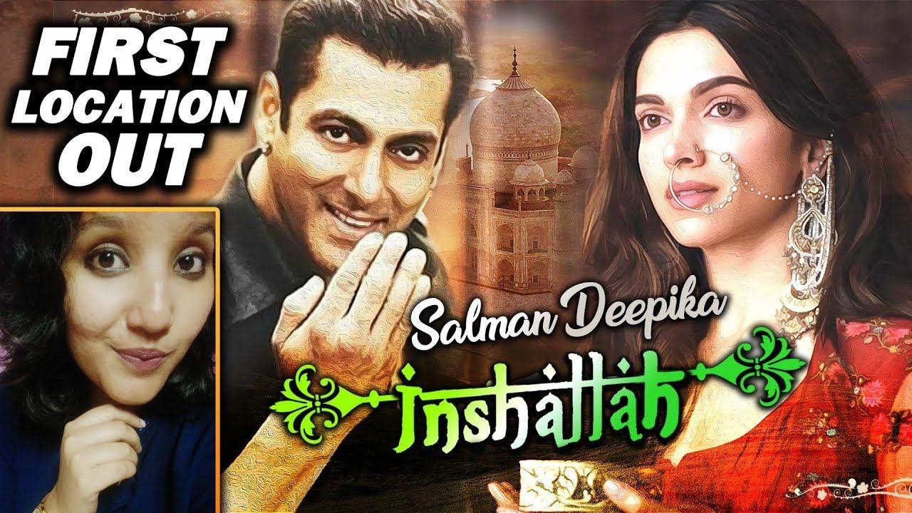 Salman Khan And Sanjay Leela Bhansali Movie Inshallah First Location Details Out Deepika Padukone Salman Sanjay Leela Bhansali Movies Salman Khan Bollywood