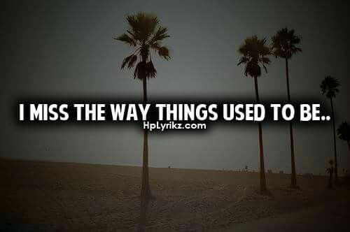 I Miss The Way Things Used To Be Quotes Quotes Sayings Love Quotes