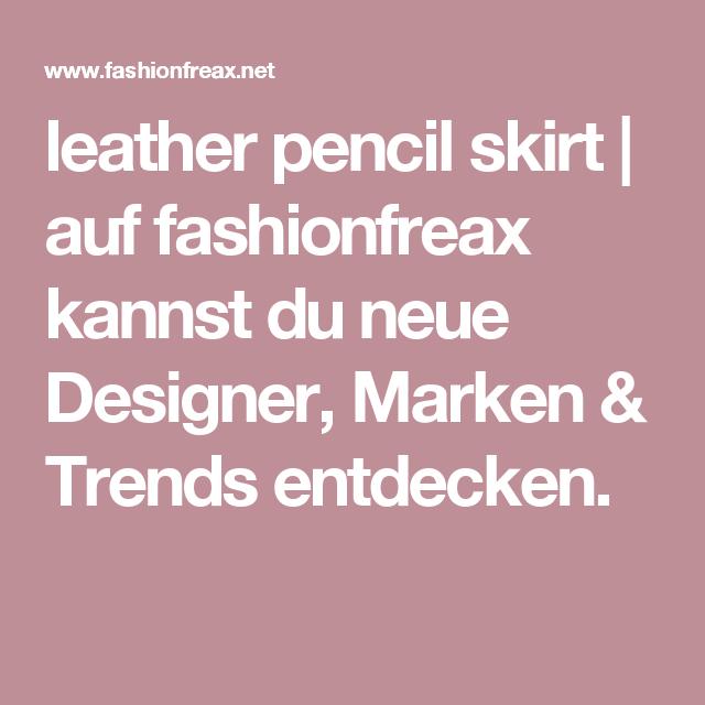 leather pencil skirt | auf fashionfreax kannst du neue Designer, Marken & Trends entdecken.