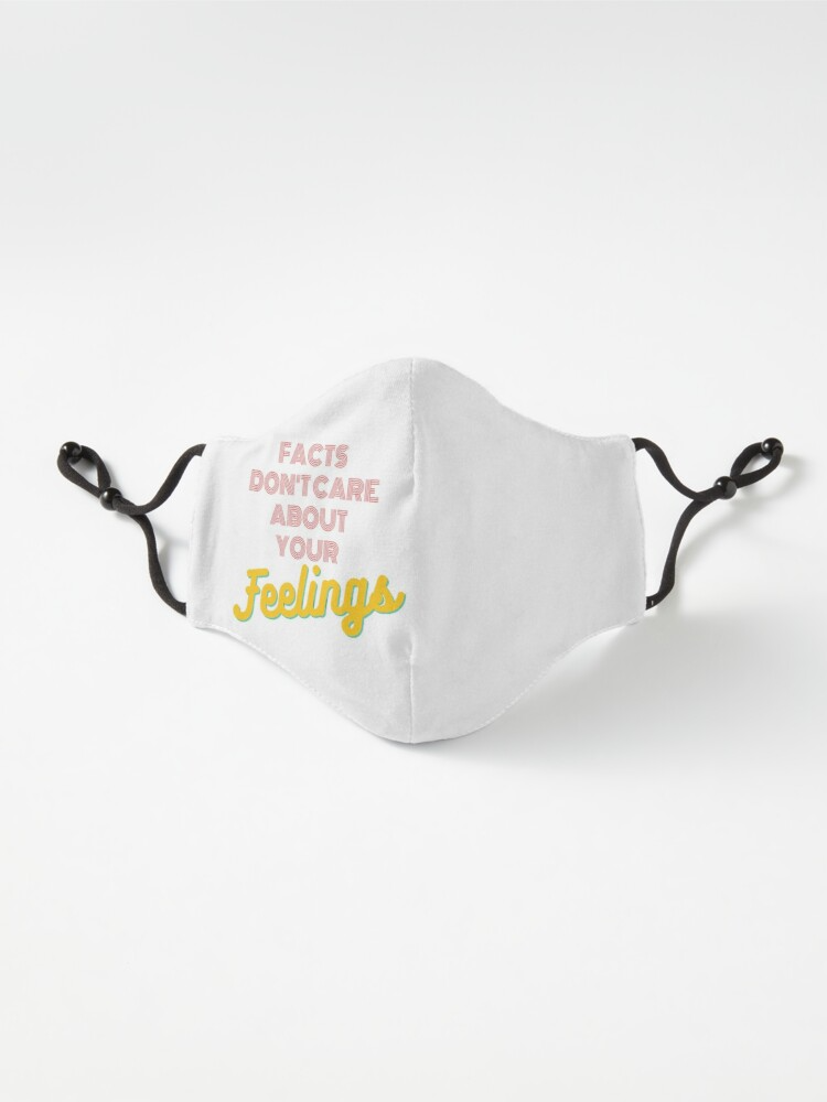 Facts Don T Care About Your Feelings Ben Shapiro Mask By Peregrineshop Redbubble Shirt Design For Girls Mask Feelings