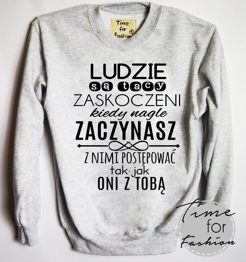 Bluza Ludzie Sa Tacy Zaskoczeni Kiedy Nagle Zaczynasz Weird Shirts Slogan Tshirt Fashion