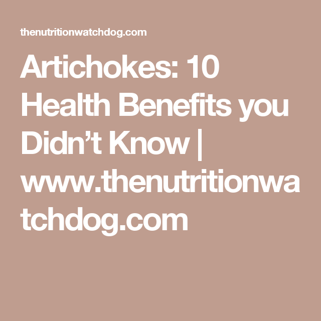 Artichokes: 10 Health Benefits you Didn't Know | www.thenutritionwatchdog.com