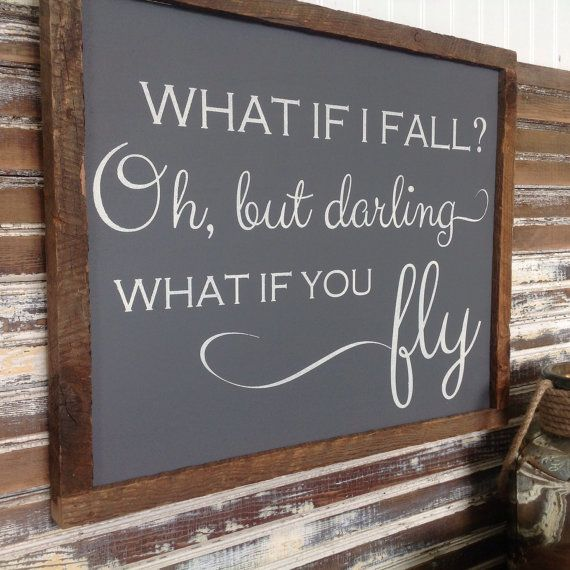 What If I Fall Oh But Darling What If You Fly. By
