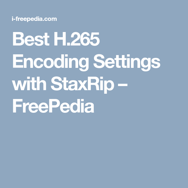 Best H 265 Encoding Settings with StaxRip – FreePedia | video | Videos