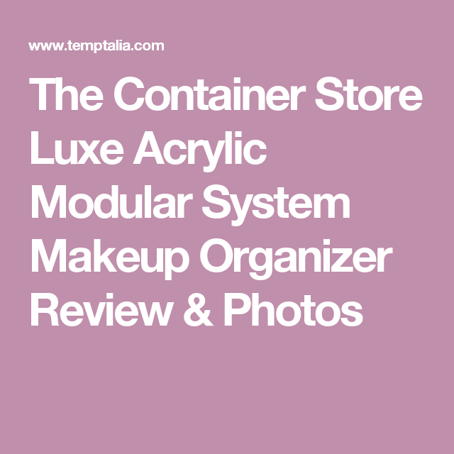 The Container Store Luxe Acrylic Modular System Makeup Organizer Review & Photos