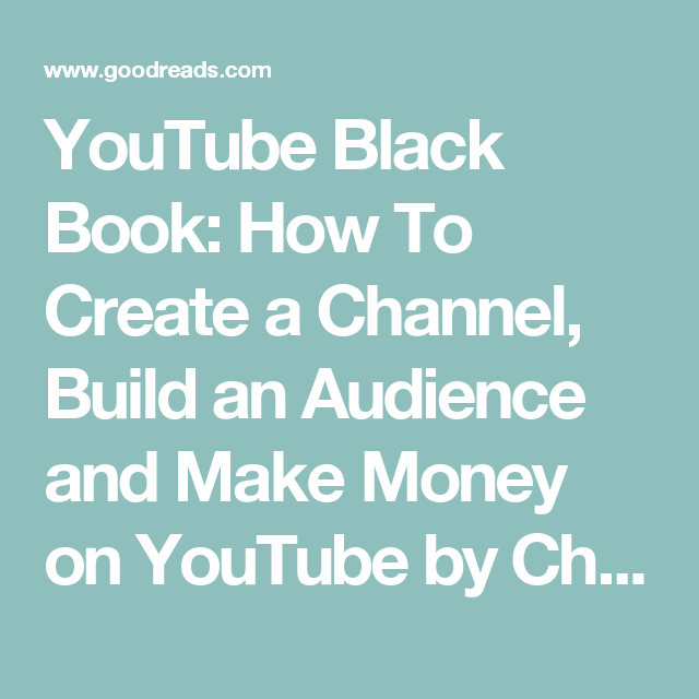 Youtube Black Book How To Create A Channel Build An Audience And Make Money On Youtube By Christopher Sharpe Reviews Di Black Books Books Book Club Books