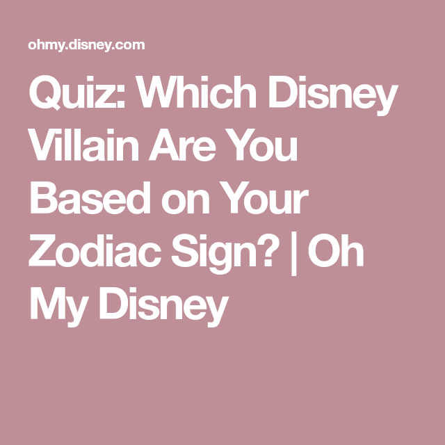 Quiz Which Disney Villain Are You Based On Your Zodiac Sign Oh