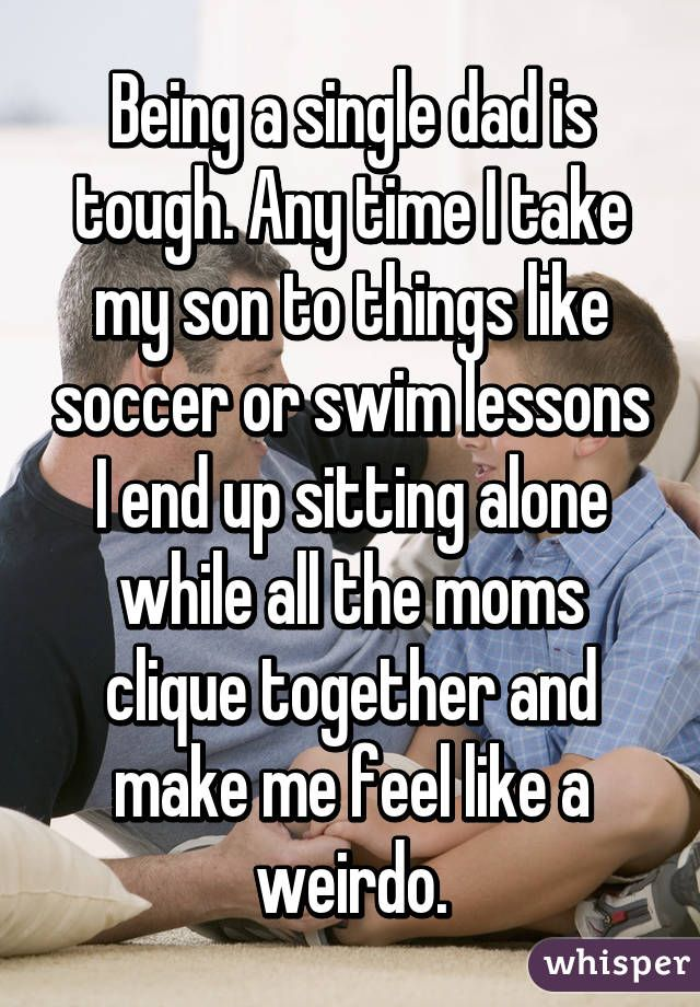 23 Honest Confessions From Single Dads Single Dads Dating A Single Dad Single Father Quotes