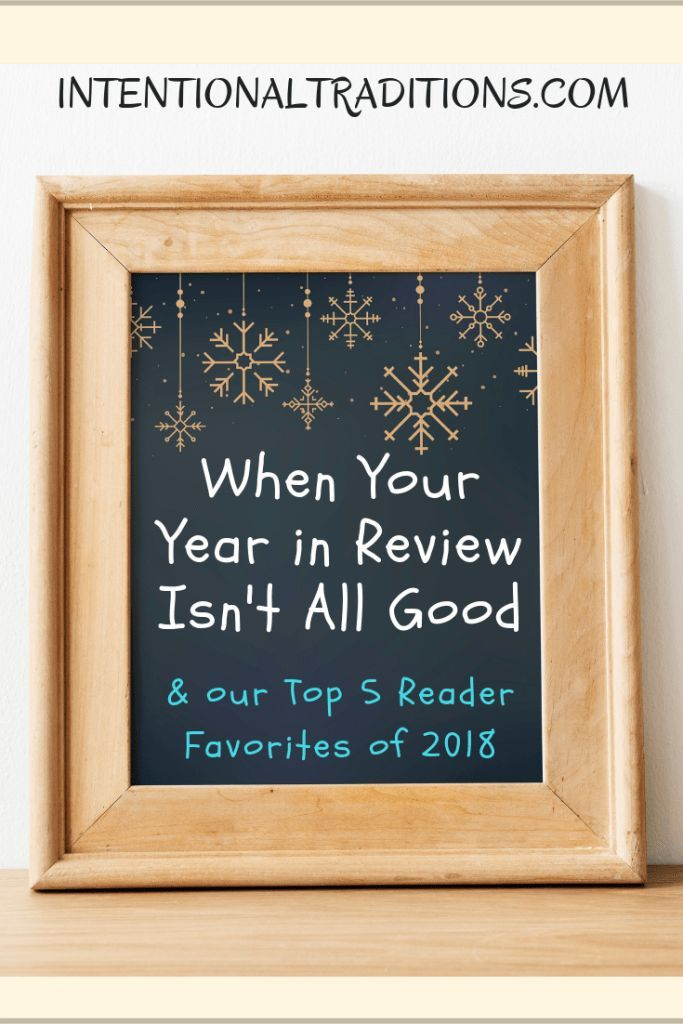 When Your Year in Review isn't all good & Top 5 posts of 2018 www.intentionaltraditions.com #grief #yearinreview #topposts #godisgood