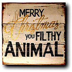 Merry Christmas You Filthy Animal Sign / Home Alone Quote / Christmas Decor