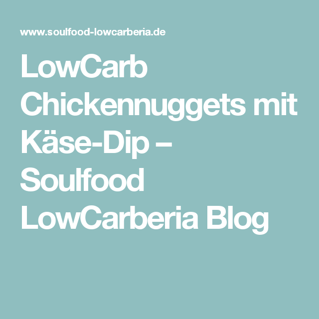 LowCarb Chickennuggets mit Käse-Dip – Soulfood LowCarberia Blog