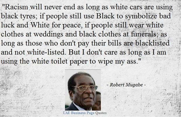 "Quotes About Racism Interesting Robert Mugabe Quote On Racism ""racism Will Never End As Long As"